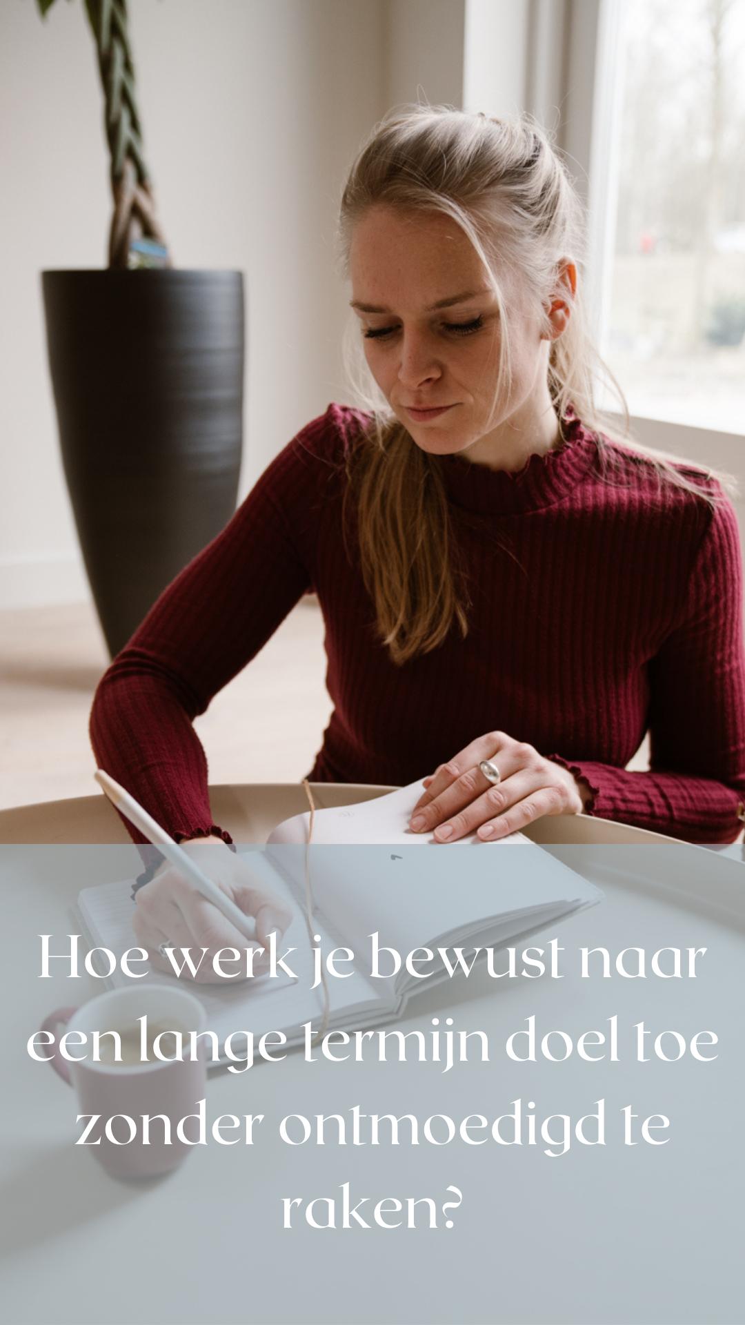 Hoe werk je bewust naar een lange termijn doel toe zonder ontmoedigd te raken?