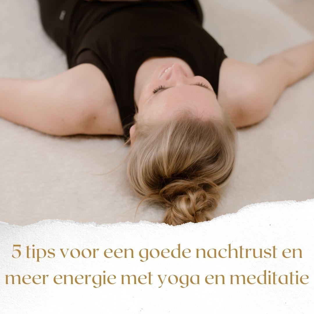 5 tips voor een goede nachtrust en meer energie met yoga en meditatie